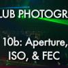 Episode 10b Part 1: Aperture, Shutter, ISO, & FEC